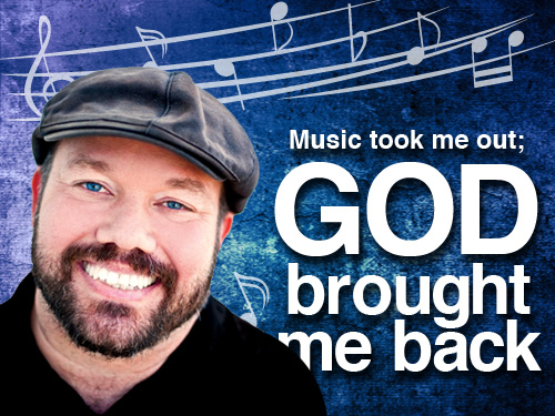 'Music took me out;  God brought me back'
