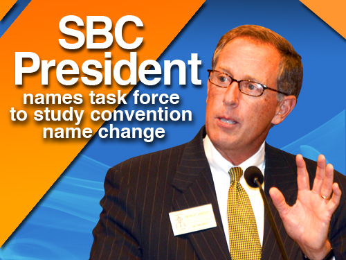 SBC president names task force to study convention  name change