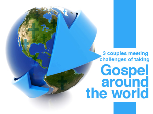 Three couples meeting challenges of taking Gospel around the world