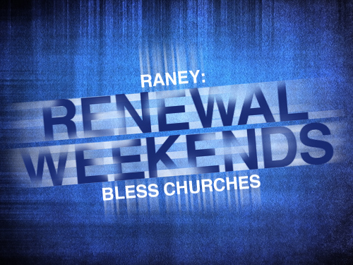 Raney: Renewal weekends bless churches
