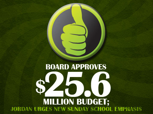 Board approves  $25.6 million budget; Jordan urges new Sunday School  emphasis