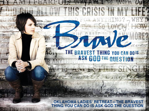 Brave: Oklahoma Ladies' Retreat – The bravest thing you can do is ask God the question