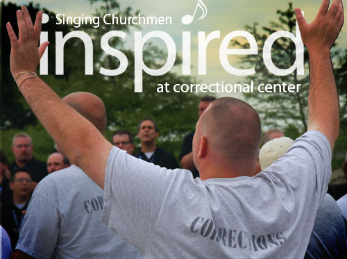 Singing Churchmen Inspired at Correctional Center