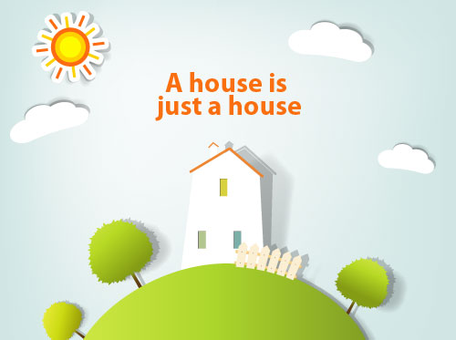 A house is just a house