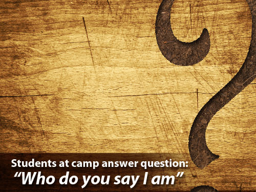 "Students at camp answer question: ""Who do you say I am?"""