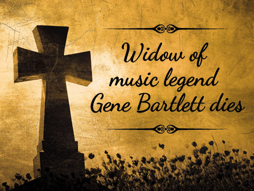 Widow of music legend Gene Bartlett dies