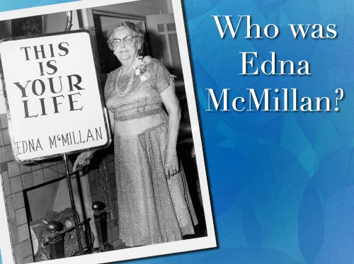 Who was Edna McMillan?