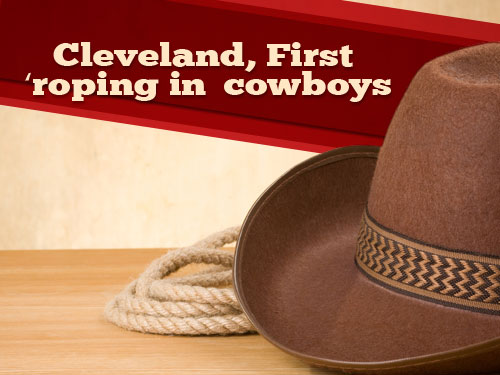 Cleveland, First 'roping in' cowboys