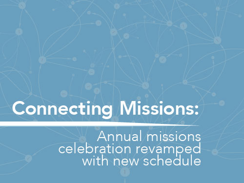 Connecting missions: Annual missions celebration revamped with new schedule