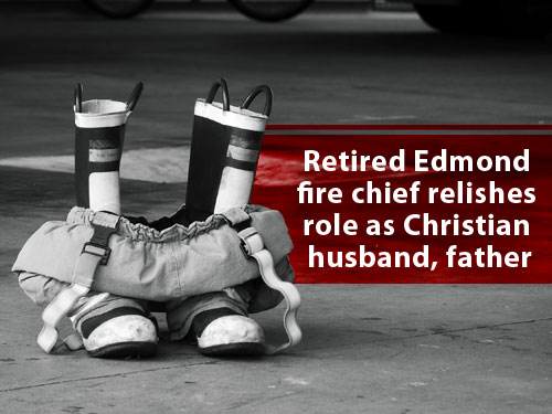 Retired Edmond fire chief relishes role as Christian husband, father