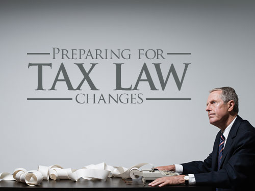 Preparing for tax law changes
