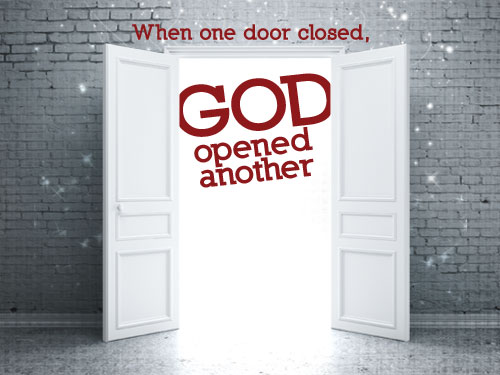 When one door closed, God opened another