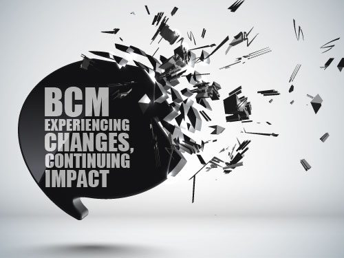 BCM experiencing changes, continuing impact