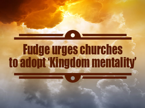 Fudge urges churches to adopt 'Kingdom mentality'
