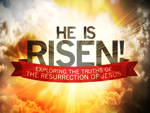 He is risen! Exploring the truths of the resurrection of Jesus