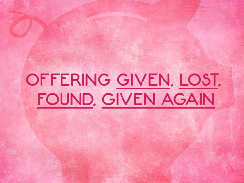 Offering given, lost, found, given again