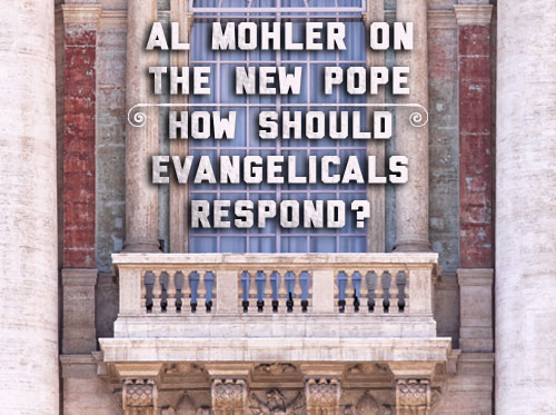 Al Mohler on the new Pope: How should Evangelicals respond?