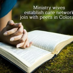 Ministry wives establish care network, join with peers in Colorado