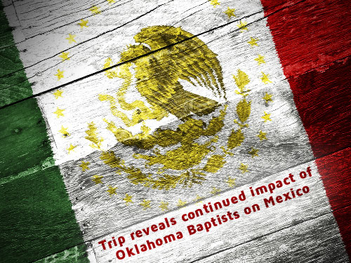 Trip reveals continued impact of Oklahoma Baptists on Mexico