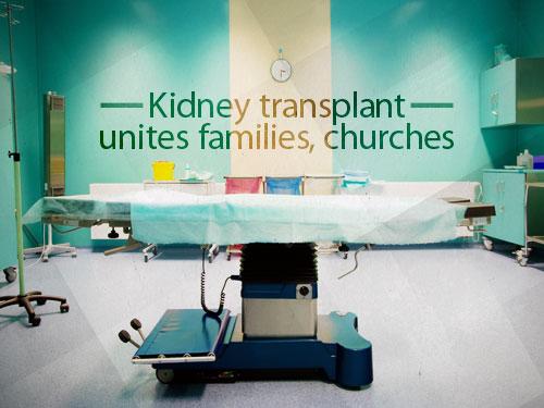 Kidney transplant unites families, churches