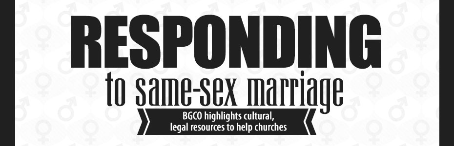 Responding to same-sex marriage: BGCO continues to highlight marriage policy resources