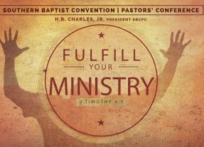 SBC Pastors' Conf. sounds call to 'Fulfill Your Ministry'