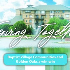 Serving together: Baptist Village Communities and Golden Oaks a win-win
