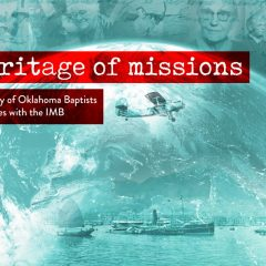 Our heritage of missions: The continuing legacy of Oklahoma Baptists serving as missionaries with the IMB
