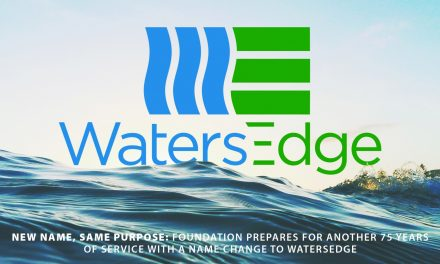 New name, same purpose: Foundation prepares for another 75 years of service with a name change to WatersEdge