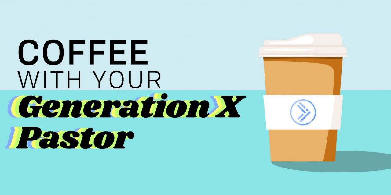 Coffee with your Generation-X pastor