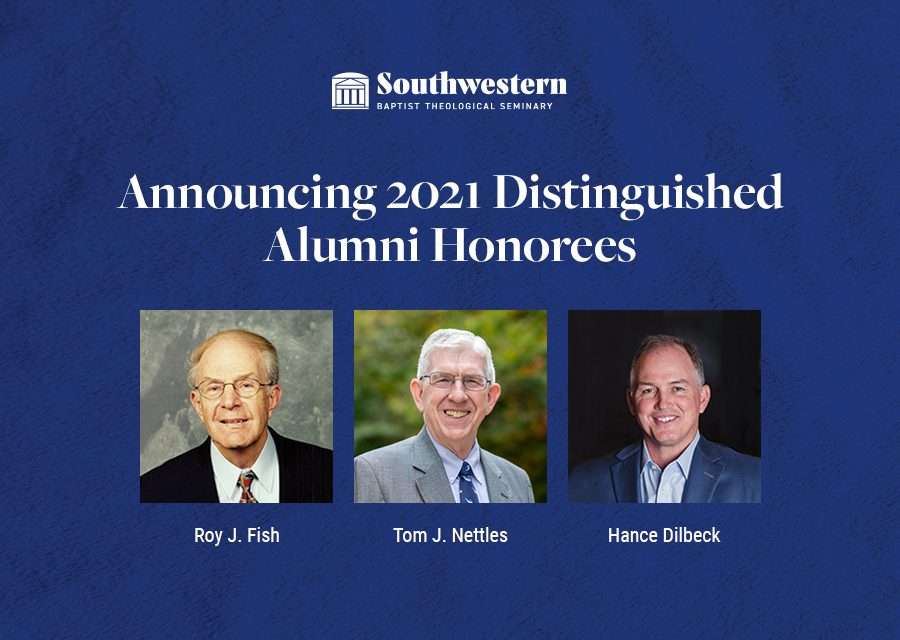 Fish, Nettles, Dilbeck to be named 2021 Southwestern Seminary distinguished alumni