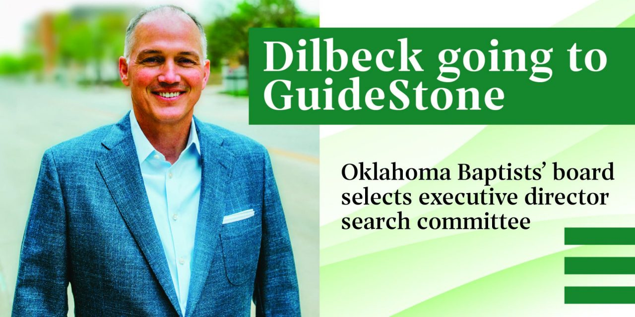 Dilbeck going to GuideStone: SBC entity elects Dilbeck next president, Oklahoma Baptists board appoints search committee